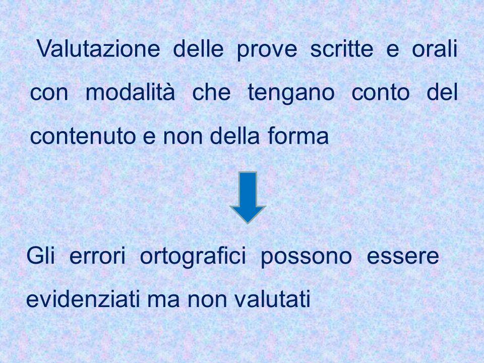 Valutazione delle prove scritte e orali con modalità che tengano conto del contenuto e non della forma Gli errori ortografici possono essere evidenzia