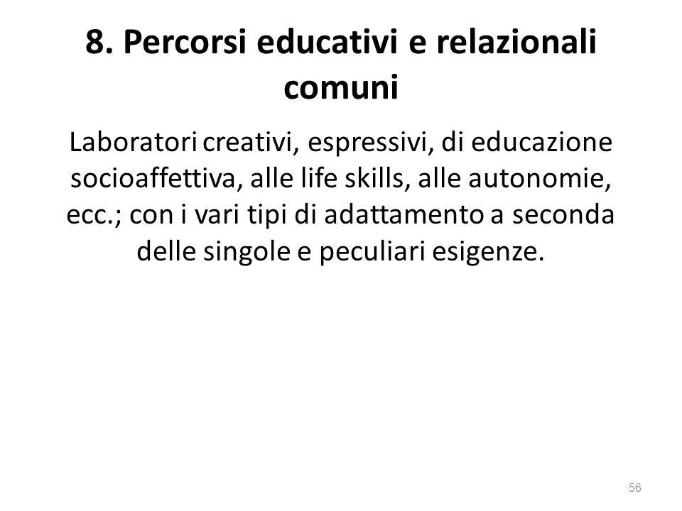 8. Percorsi educativi e relazionali comuni Laboratori creativi, espressivi, di educazione socioaffettiva, alle life skills, alle autonomie, ecc.; con