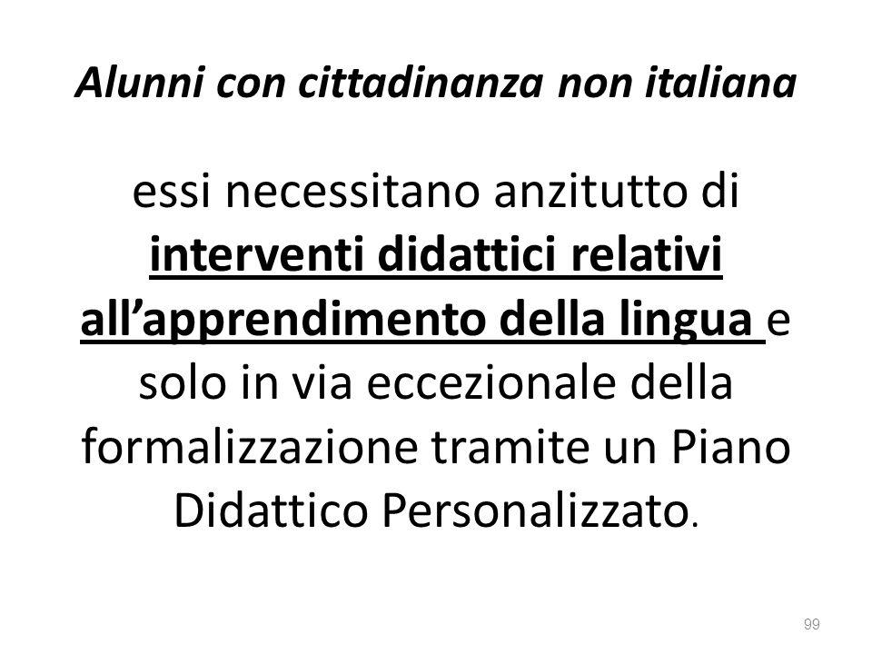 Alunni con cittadinanza non italiana essi necessitano anzitutto di interventi didattici relativi all'apprendimento della lingua e solo in via eccezionale della formalizzazione tramite un Piano Didattico Personalizzato.