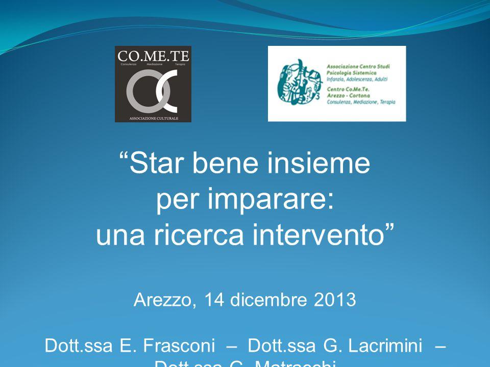 """""""Star bene insieme per imparare: una ricerca intervento"""" Arezzo, 14 dicembre 2013 Dott.ssa E. Frasconi – Dott.ssa G. Lacrimini – Dott.ssa G. Matracchi"""