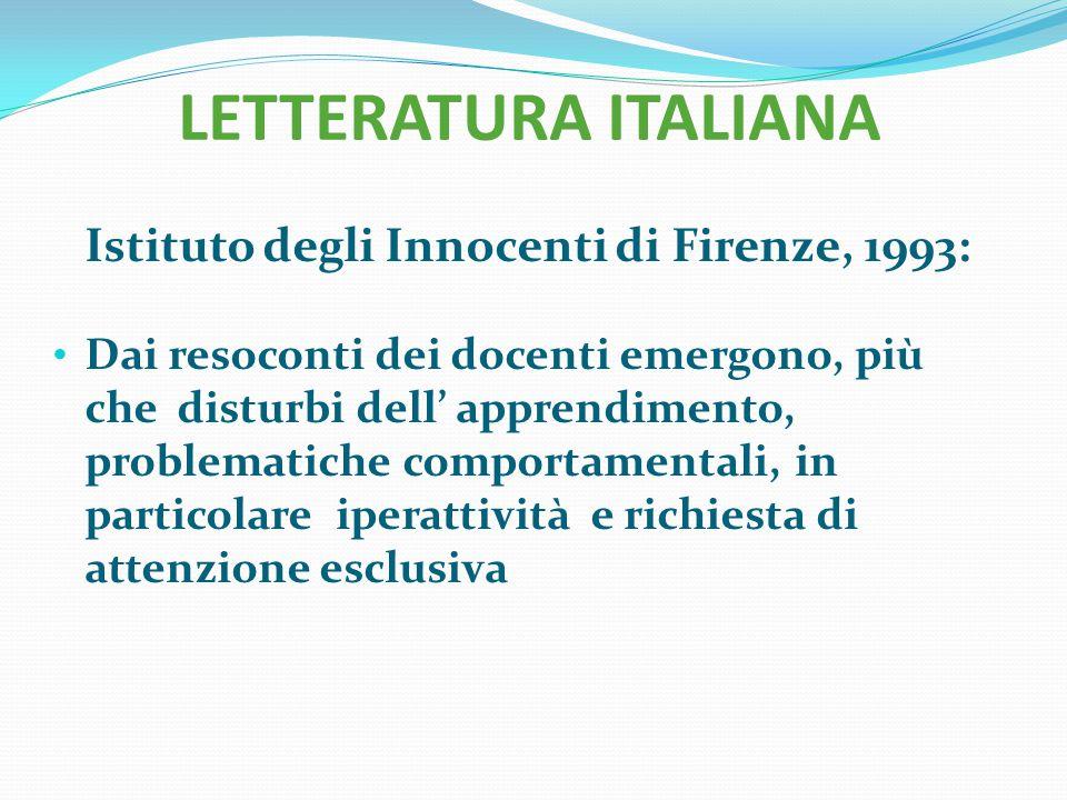 LETTERATURA ITALIANA Istituto degli Innocenti di Firenze, 1993: Dai resoconti dei docenti emergono, più che disturbi dell' apprendimento, problematich