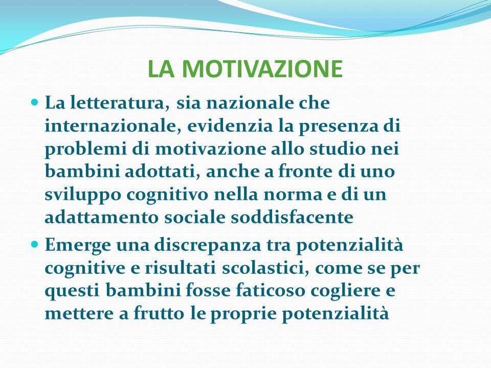 LA MOTIVAZIONE La letteratura, sia nazionale che internazionale, evidenzia la presenza di problemi di motivazione allo studio nei bambini adottati, an