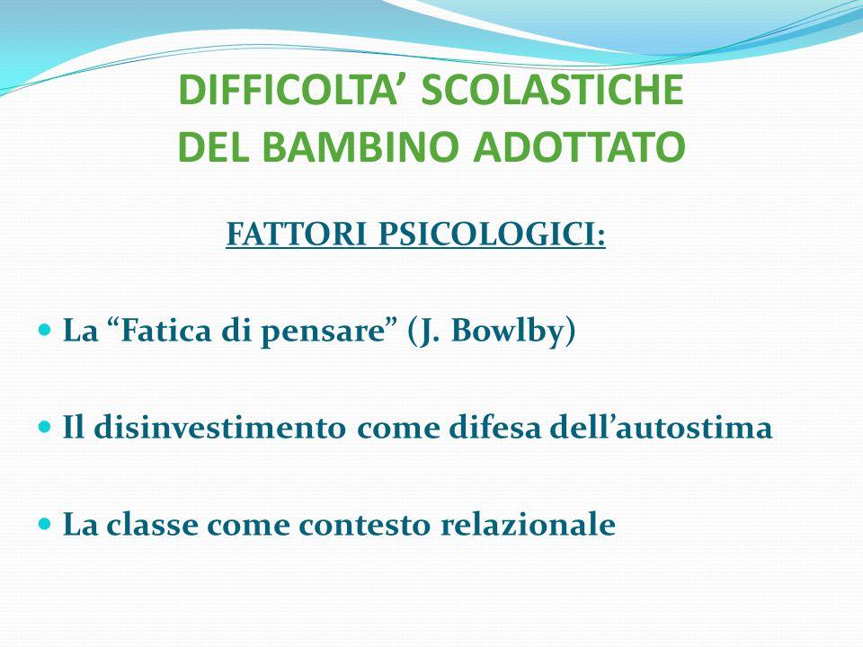 """FATTORI PSICOLOGICI: La """"Fatica di pensare"""" (J. Bowlby) Il disinvestimento come difesa dell'autostima La classe come contesto relazionale DIFFICOLTA'"""