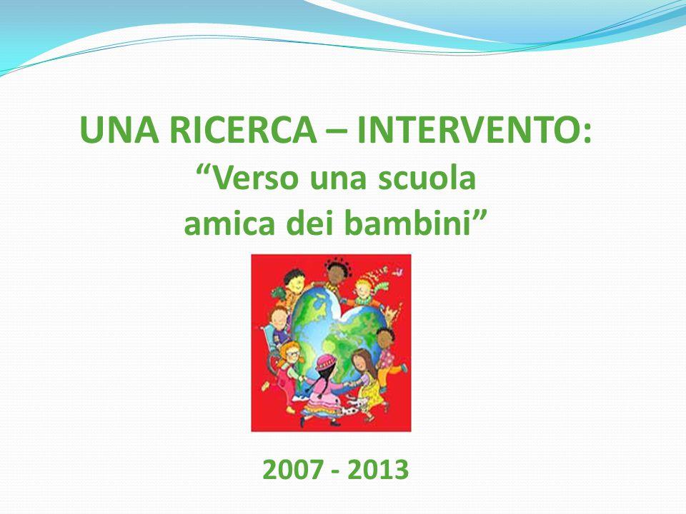 """UNA RICERCA – INTERVENTO: """"Verso una scuola amica dei bambini"""" 2007 - 2013"""