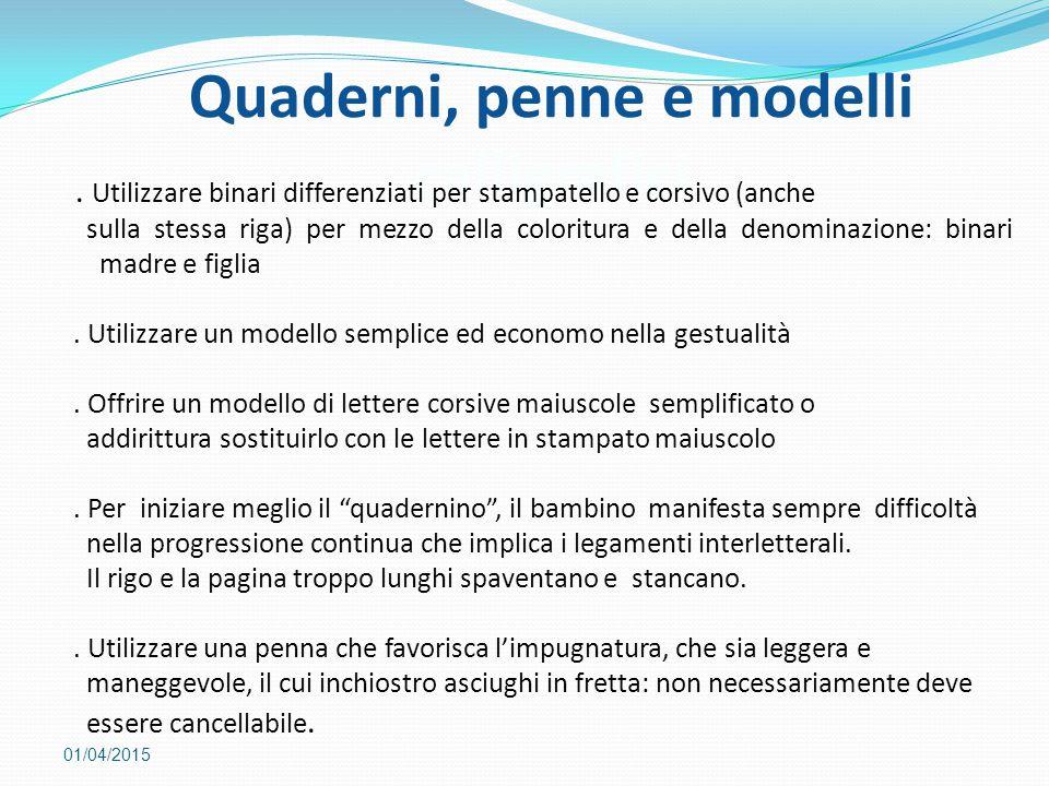 Quaderni, penne e modelli calligrafici 01/04/2015. Utilizzare binari differenziati per stampatello e corsivo (anche sulla stessa riga) per mezzo della