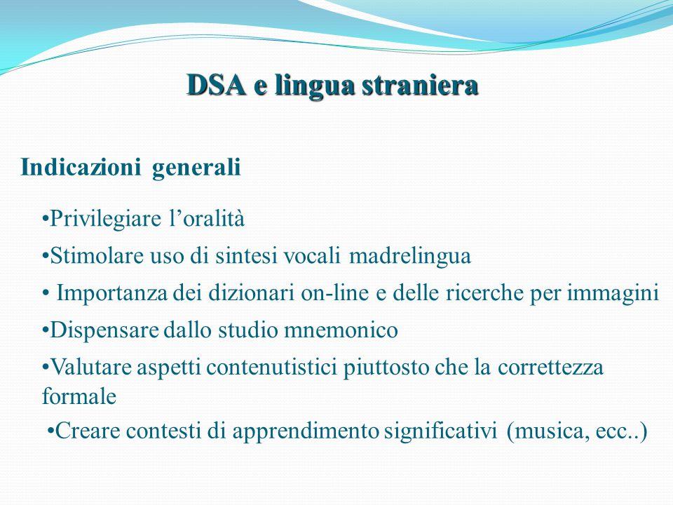 DSA e lingua straniera Indicazioni generali Stimolare uso di sintesi vocali madrelingua Importanza dei dizionari on-line e delle ricerche per immagini