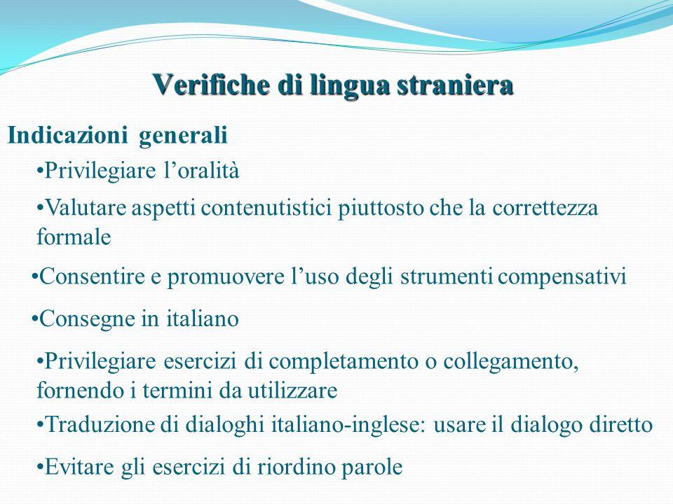 Verifiche di lingua straniera Indicazioni generali Consegne in italiano Privilegiare l'oralità Valutare aspetti contenutistici piuttosto che la corret