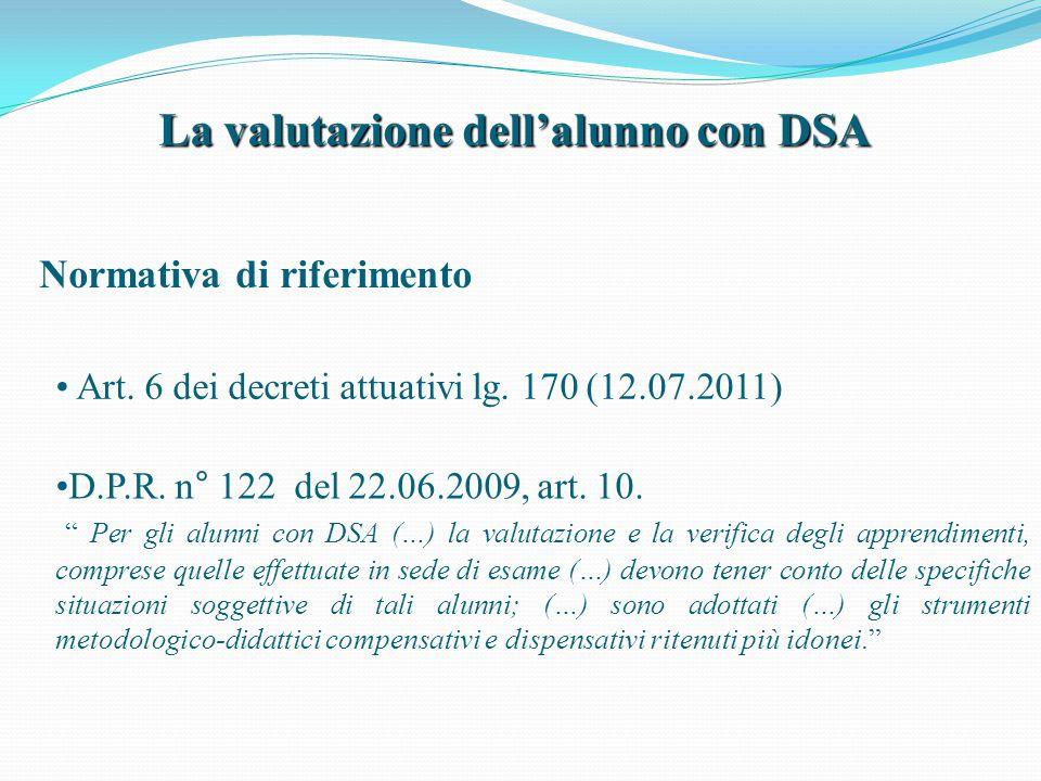 """La valutazione dell'alunno con DSA Normativa di riferimento Art. 6 dei decreti attuativi lg. 170 (12.07.2011) D.P.R. n° 122 del 22.06.2009, art. 10. """""""