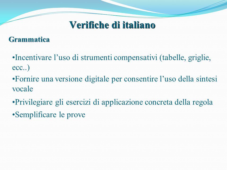 Verifiche di italiano Grammatica Fornire una versione digitale per consentire l'uso della sintesi vocale Incentivare l'uso di strumenti compensativi (
