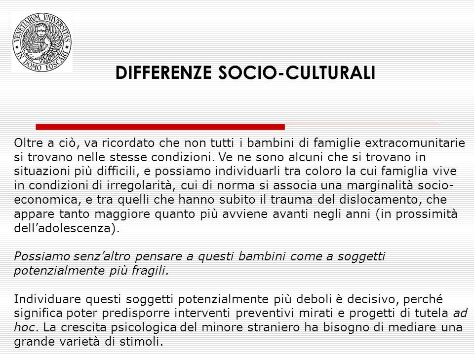 DIFFERENZE SOCIO-CULTURALI Oltre a ciò, va ricordato che non tutti i bambini di famiglie extracomunitarie si trovano nelle stesse condizioni. Ve ne so
