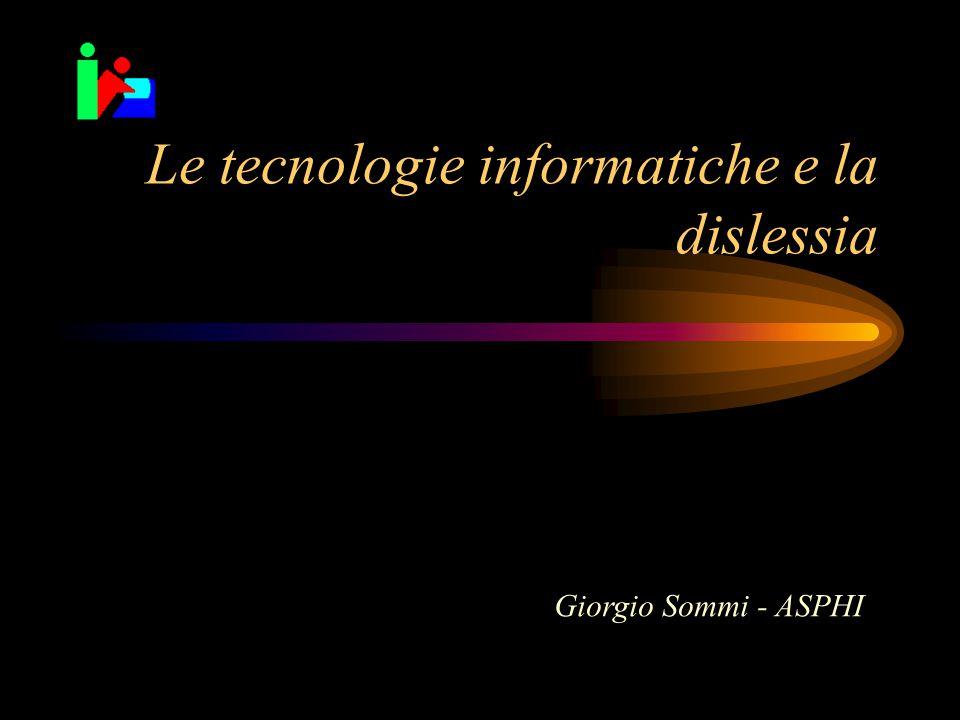 Le tecnologie informatiche e la dislessia Giorgio Sommi - ASPHI