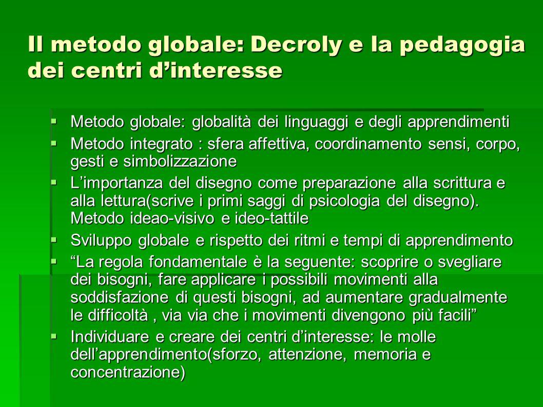 Il metodo globale: Decroly e la pedagogia dei centri d'interesse  Metodo globale: globalità dei linguaggi e degli apprendimenti  Metodo integrato :
