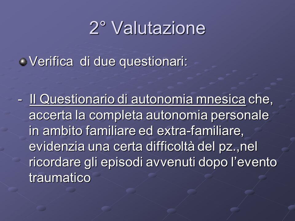 2° Valutazione Verifica di due questionari: - Il Questionario di autonomia mnesica che, accerta la completa autonomia personale in ambito familiare ed