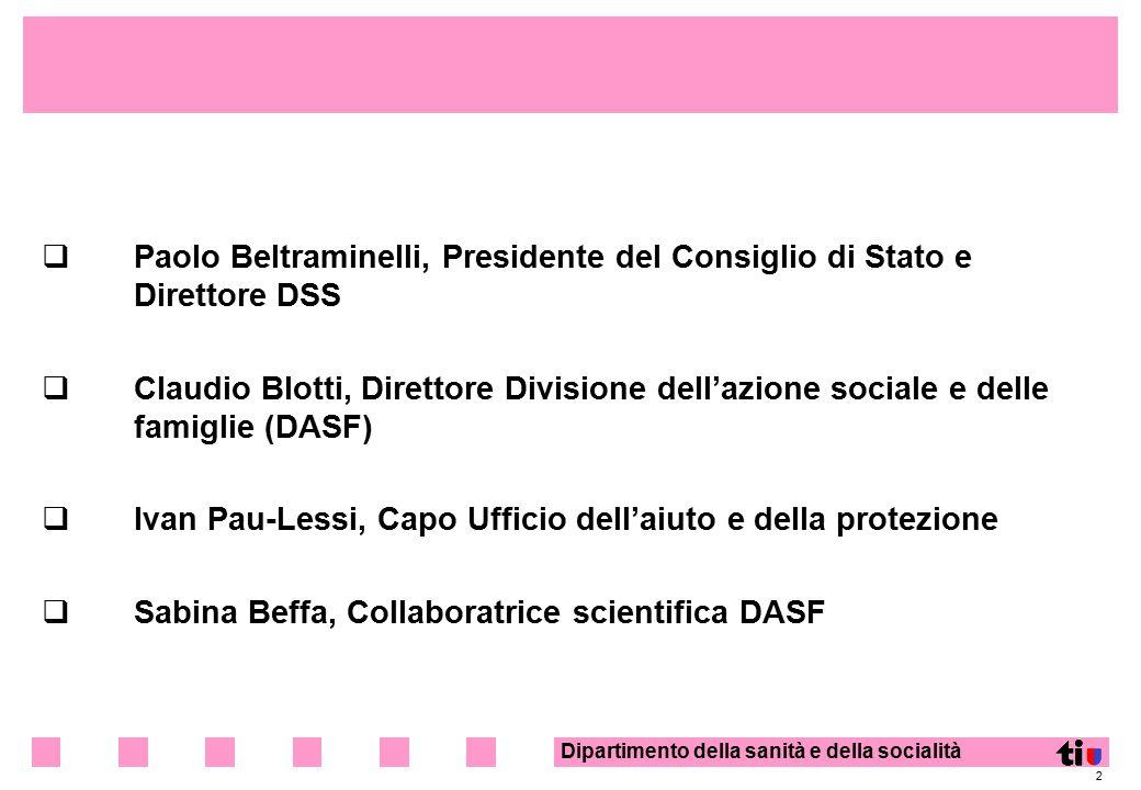 Dipartimento della sanità e della socialità 2  Paolo Beltraminelli, Presidente del Consiglio di Stato e Direttore DSS  Claudio Blotti, Direttore Div