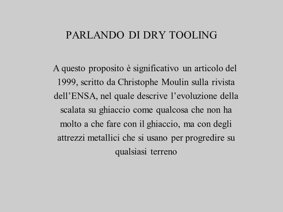 PARLANDO DI DRY TOOLING A questo proposito è significativo un articolo del 1999, scritto da Christophe Moulin sulla rivista dell'ENSA, nel quale descr