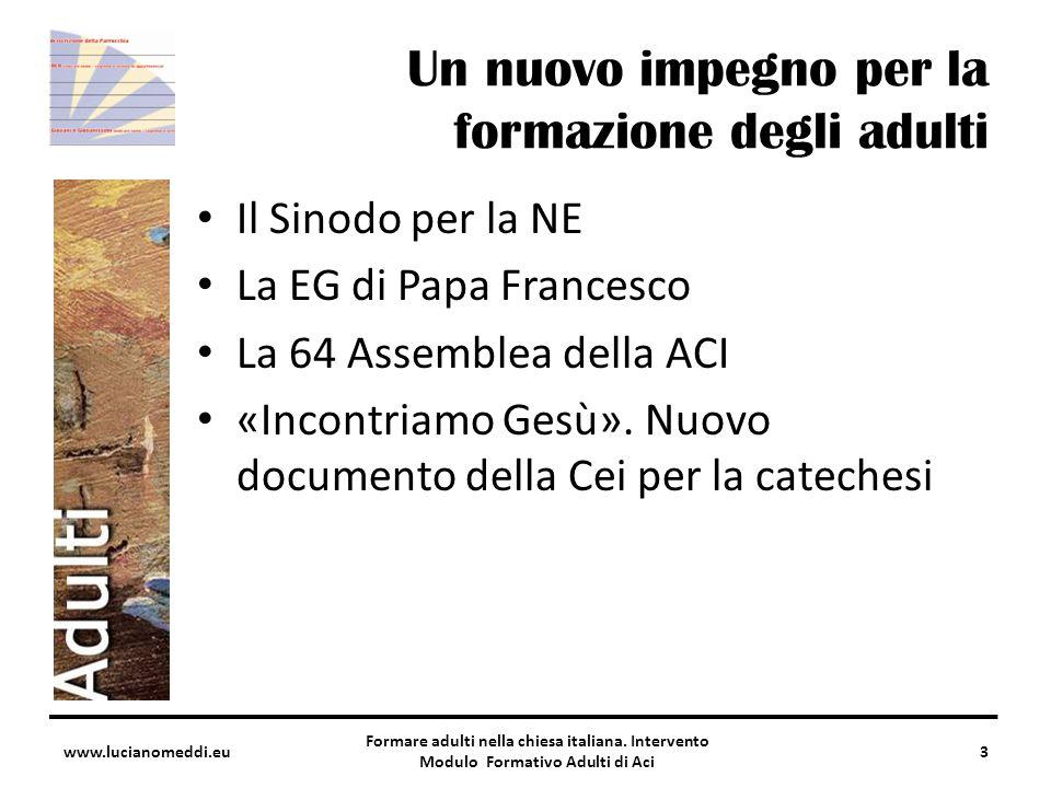 Un nuovo impegno per la formazione degli adulti Il Sinodo per la NE La EG di Papa Francesco La 64 Assemblea della ACI «Incontriamo Gesù».