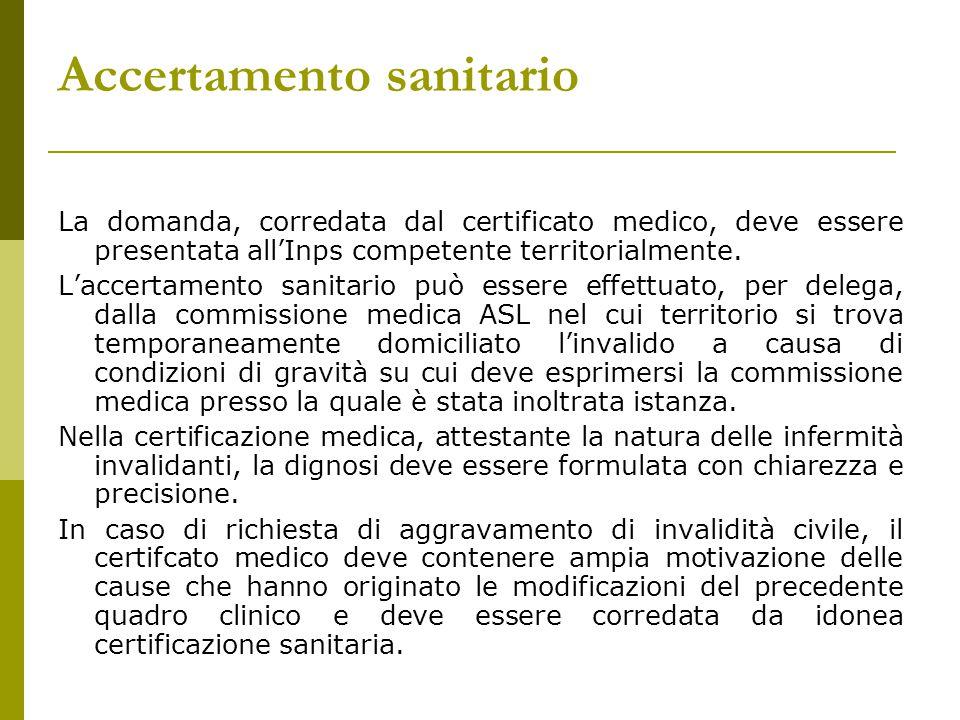 Accertamento sanitario La domanda, corredata dal certificato medico, deve essere presentata all'Inps competente territorialmente.