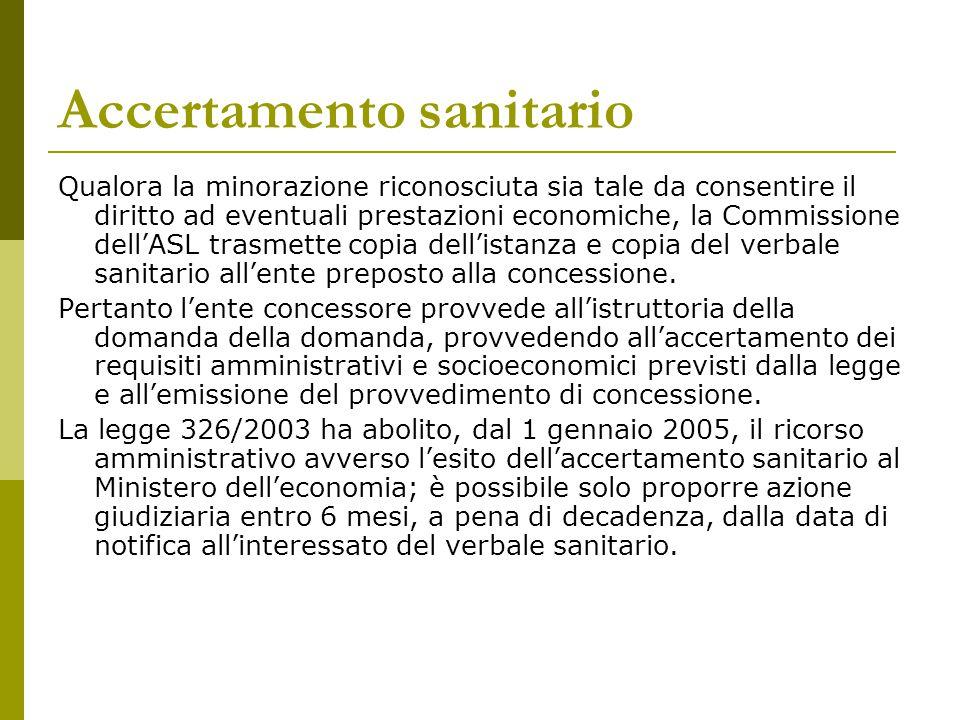 Accertamento sanitario Qualora la minorazione riconosciuta sia tale da consentire il diritto ad eventuali prestazioni economiche, la Commissione dell'ASL trasmette copia dell'istanza e copia del verbale sanitario all'ente preposto alla concessione.