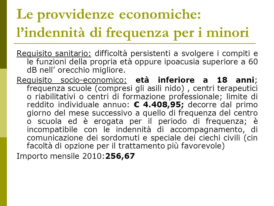 Le provvidenze economiche: l'indennità di frequenza per i minori Requisito sanitario: difficoltà persistenti a svolgere i compiti e le funzioni della propria età oppure ipoacusia superiore a 60 dB nell' orecchio migliore.