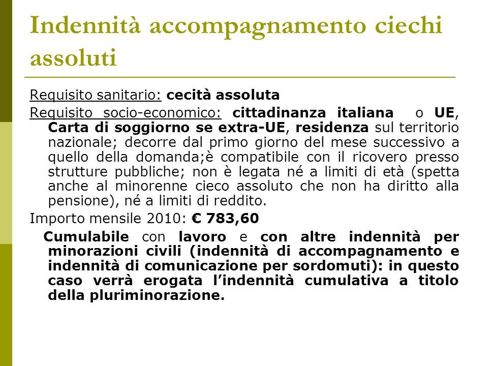 Indennità accompagnamento ciechi assoluti Requisito sanitario: cecità assoluta Requisito socio-economico: cittadinanza italiana o UE, Carta di soggior
