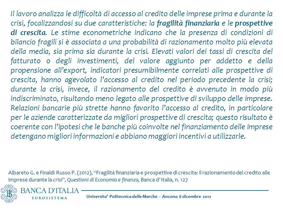 Universita Politecnica delle Marche - Ancona 6 dicembre 2012 Il lavoro analizza le difficoltà di accesso al credito delle imprese prima e durante la crisi, focalizzandosi su due caratteristiche: la fragilità finanziaria e le prospettive di crescita.