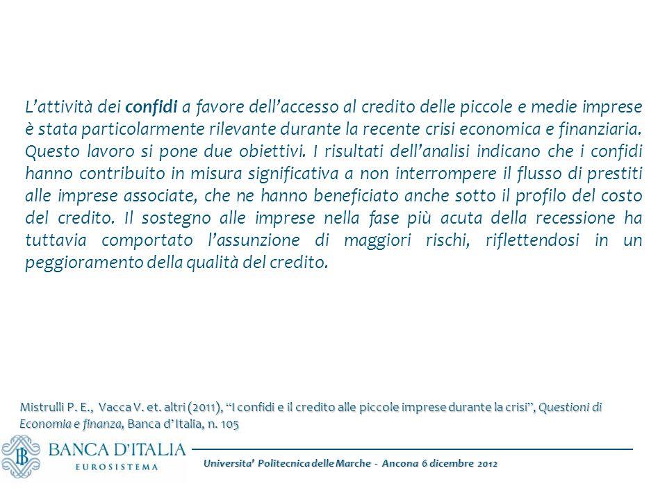 Universita Politecnica delle Marche - Ancona 6 dicembre 2012 L'attività dei confidi a favore dell'accesso al credito delle piccole e medie imprese è stata particolarmente rilevante durante la recente crisi economica e finanziaria.