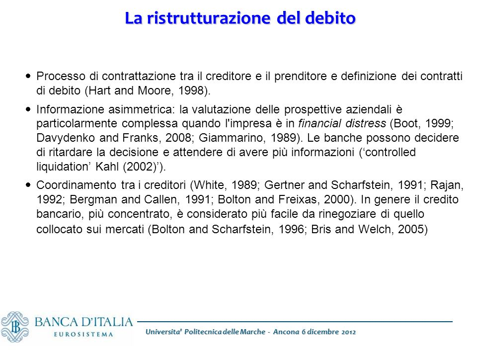 La ristrutturazione del debito  Processo di contrattazione tra il creditore e il prenditore e definizione dei contratti di debito (Hart and Moore, 1998).