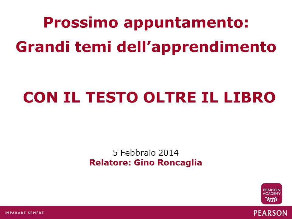 CON IL TESTO OLTRE IL LIBRO 5 Febbraio 2014 Relatore: Gino Roncaglia Prossimo appuntamento: Grandi temi dell'apprendimento