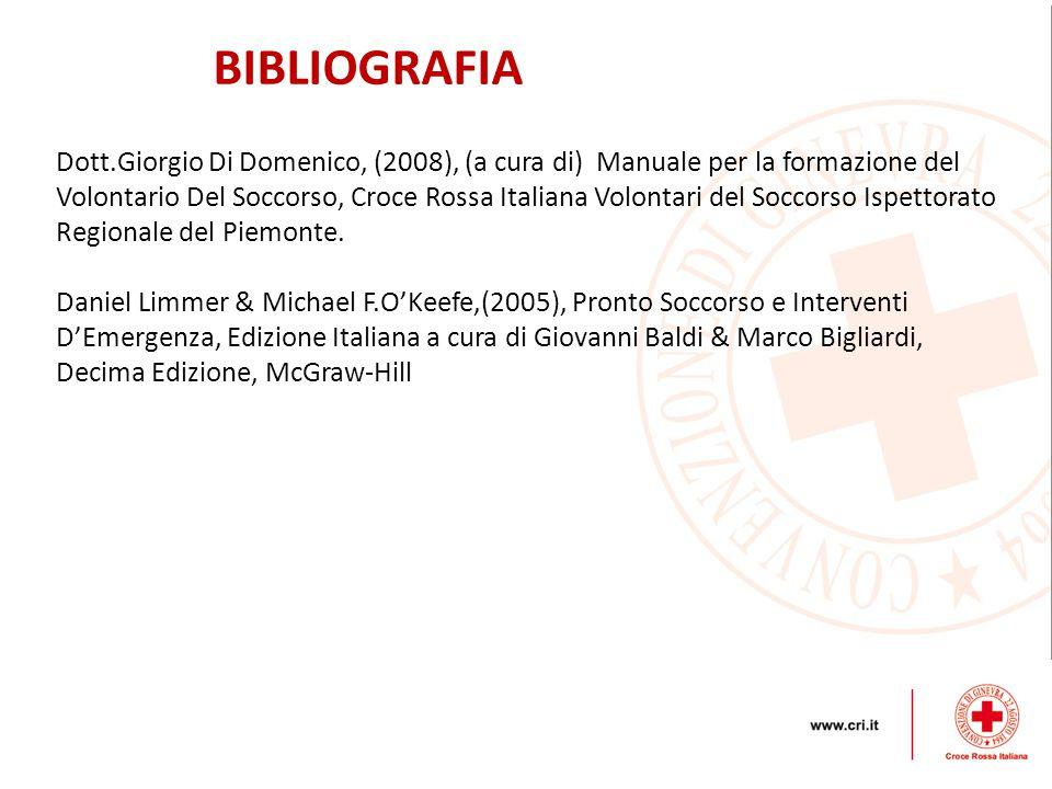 BIBLIOGRAFIA Dott.Giorgio Di Domenico, (2008), (a cura di) Manuale per la formazione del Volontario Del Soccorso, Croce Rossa Italiana Volontari del Soccorso Ispettorato Regionale del Piemonte.