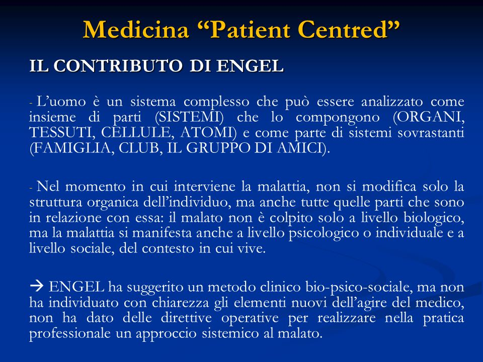 Medicina Patient Centred - - La medesima malattia pur presentando le stesse caratteristiche ed essere riconoscibile da malato a malato è vista anche in ciò che distingue un paziente dall'altro, nel modo cioè in cui ogni paziente vive la malattia a seconda della propria storia.