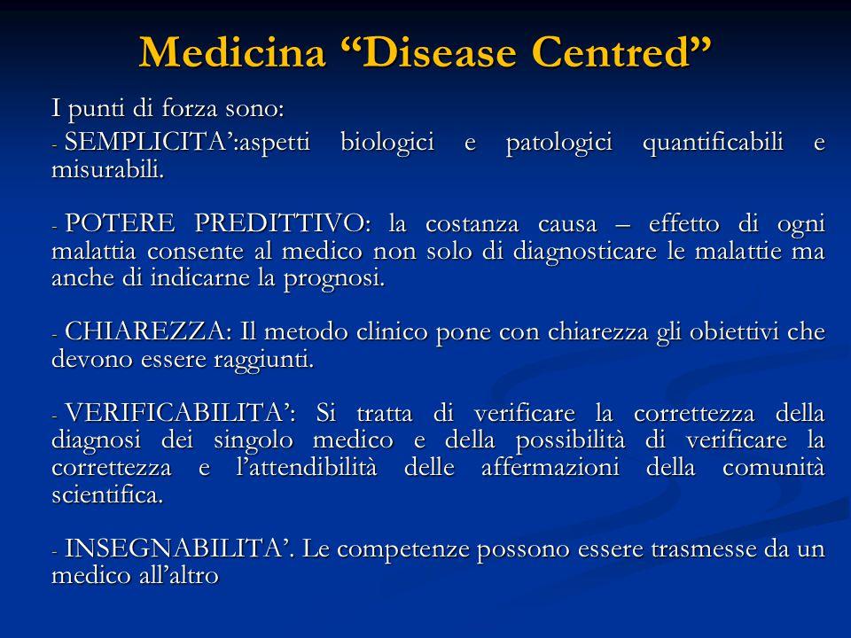 Medicina Disease Centred Problemi: - - La disumanizzazione: l'uomo non è altro che un aggregato di parti di cui se ne può aggiustare una o l'altra.