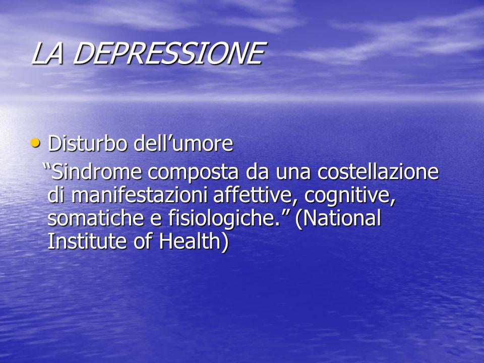 """LA DEPRESSIONE Disturbo dell'umore Disturbo dell'umore """"Sindrome composta da una costellazione di manifestazioni affettive, cognitive, somatiche e fis"""