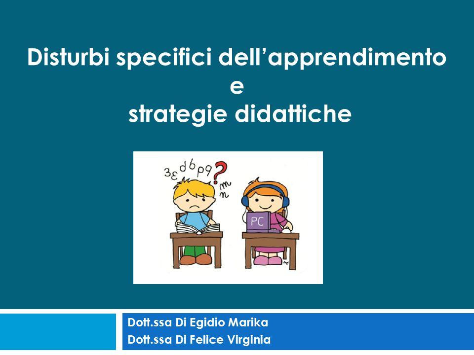 Dott.ssa Di Egidio Marika Dott.ssa Di Felice Virginia Disturbi specifici dell'apprendimento e strategie didattiche