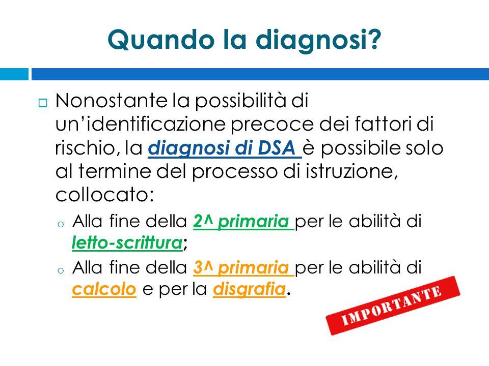 Quando la diagnosi?  Nonostante la possibilità di un'identificazione precoce dei fattori di rischio, la diagnosi di DSA è possibile solo al termine d