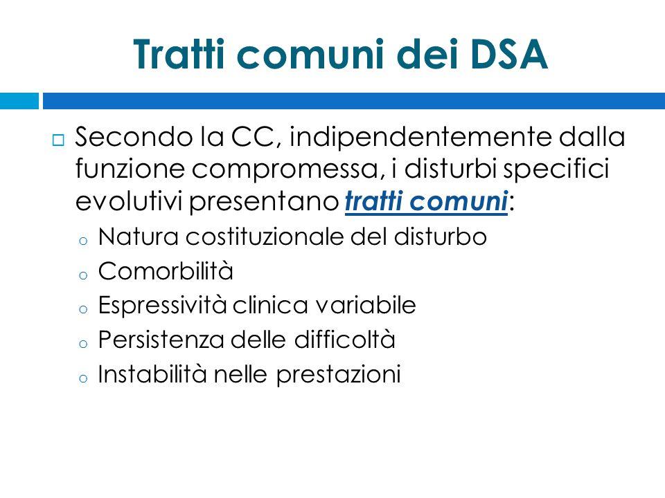 Tratti comuni dei DSA  Secondo la CC, indipendentemente dalla funzione compromessa, i disturbi specifici evolutivi presentano tratti comuni : o Natur