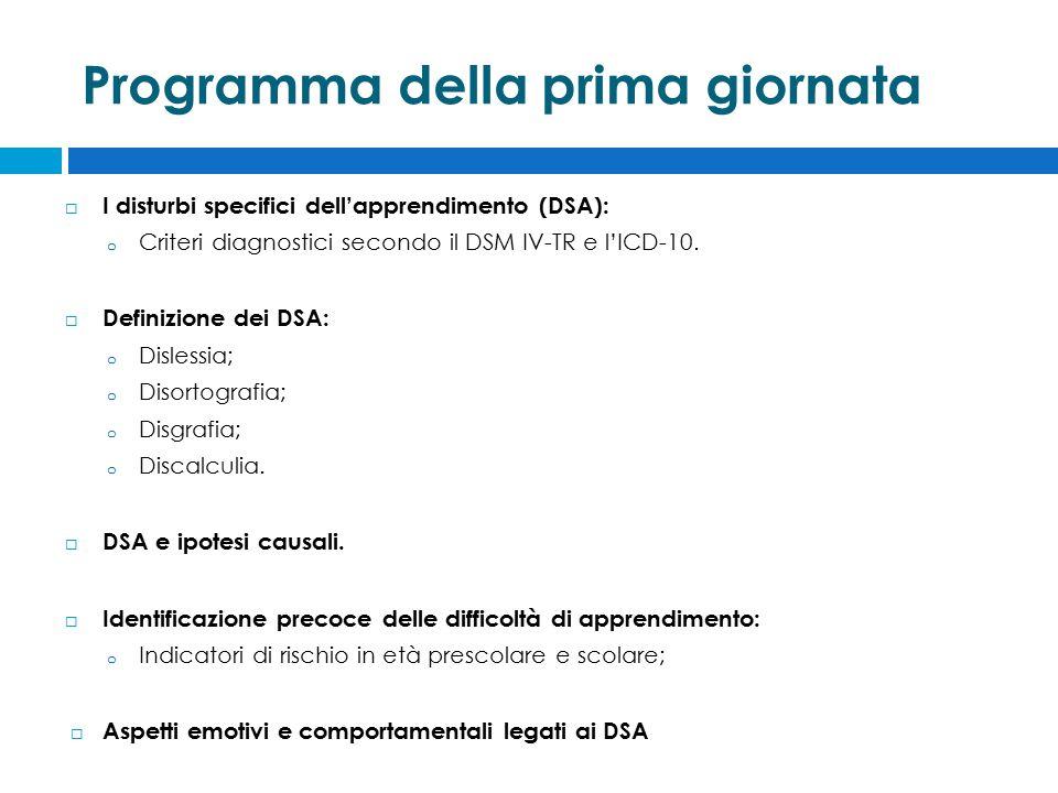 Programma della prima giornata  I disturbi specifici dell'apprendimento (DSA): o Criteri diagnostici secondo il DSM IV-TR e l'ICD-10.  Definizione d
