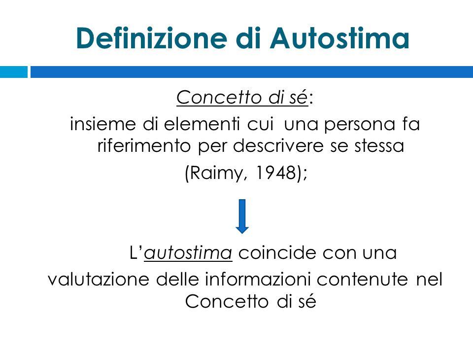 Definizione di Autostima Concetto di sé: insieme di elementi cui una persona fa riferimento per descrivere se stessa (Raimy, 1948); L'autostima coincide con una valutazione delle informazioni contenute nel Concetto di sé