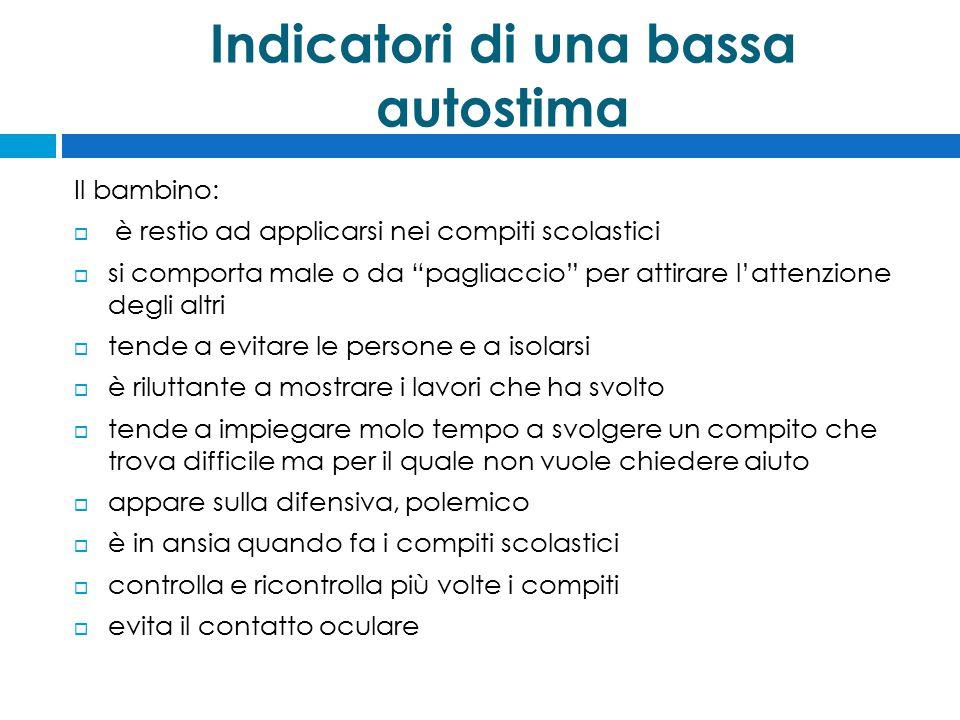 """Indicatori di una bassa autostima Il bambino:  è restio ad applicarsi nei compiti scolastici  si comporta male o da """"pagliaccio"""" per attirare l'atte"""