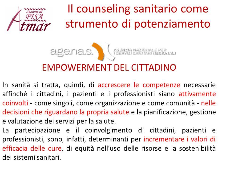 Il counseling sanitario come strumento di potenziamento EMPOWERMENT DEL CITTADINO In sanità si tratta, quindi, di accrescere le competenze necessarie