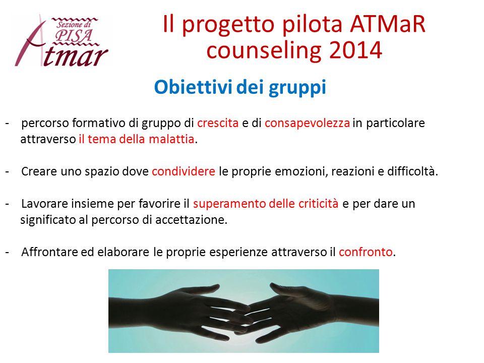 Il progetto pilota ATMaR counseling 2014 - percorso formativo di gruppo di crescita e di consapevolezza in particolare attraverso il tema della malatt