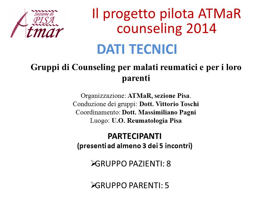 Il progetto pilota ATMaR counseling 2014 Gruppi di Counseling per malati reumatici e per i loro parenti Organizzazione: ATMaR, sezione Pisa. Conduzion