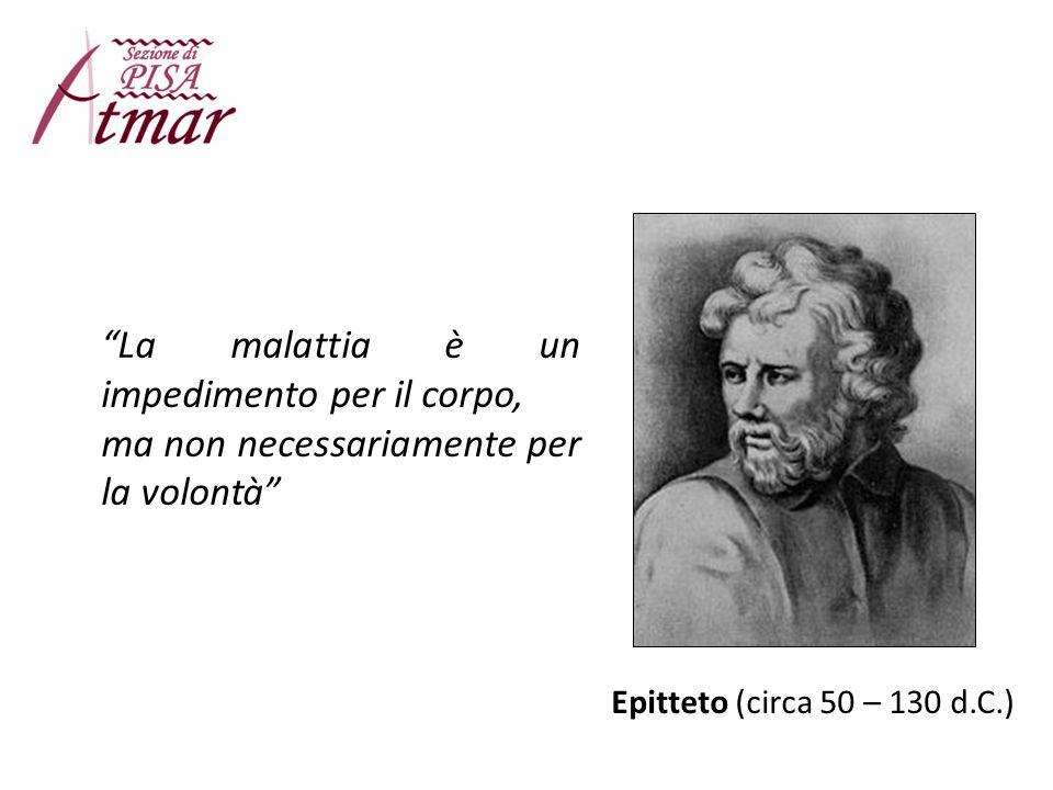 """""""La malattia è un impedimento per il corpo, ma non necessariamente per la volontà"""" Epitteto (circa 50 – 130 d.C.)"""
