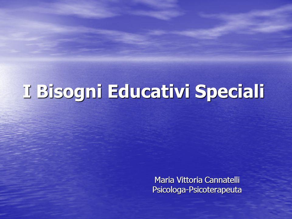 I Bisogni Educativi Speciali Maria Vittoria Cannatelli Psicologa-Psicoterapeuta