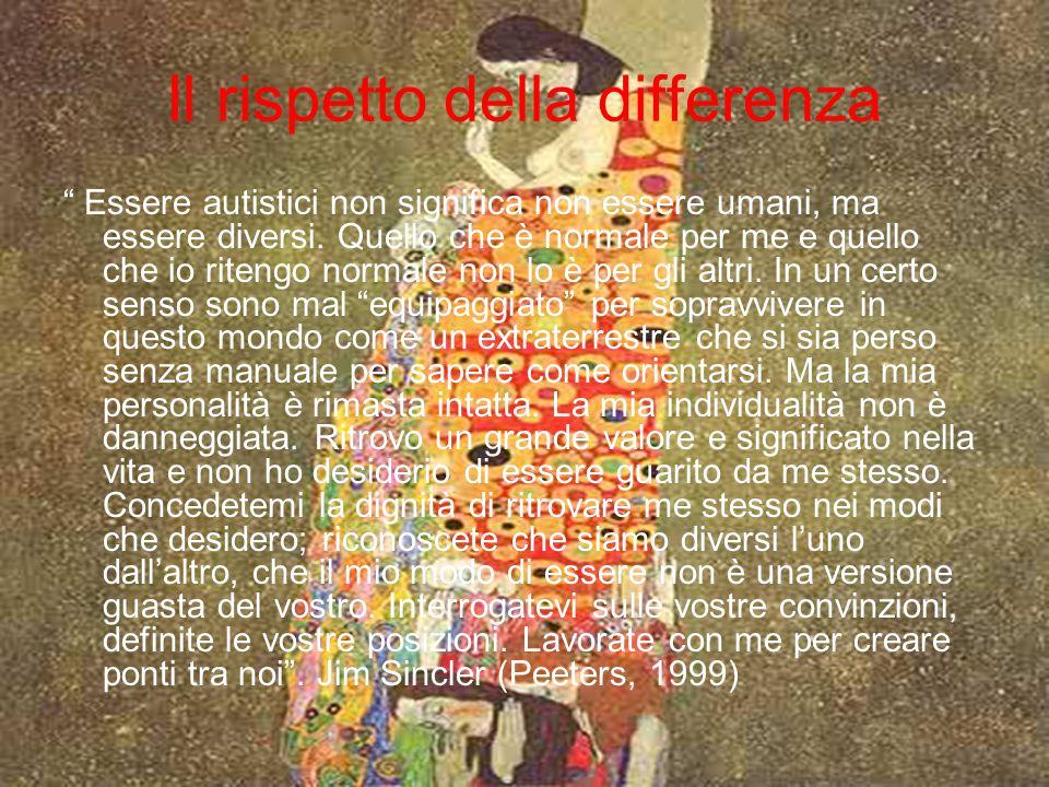 Il rispetto della differenza Essere autistici non significa non essere umani, ma essere diversi.