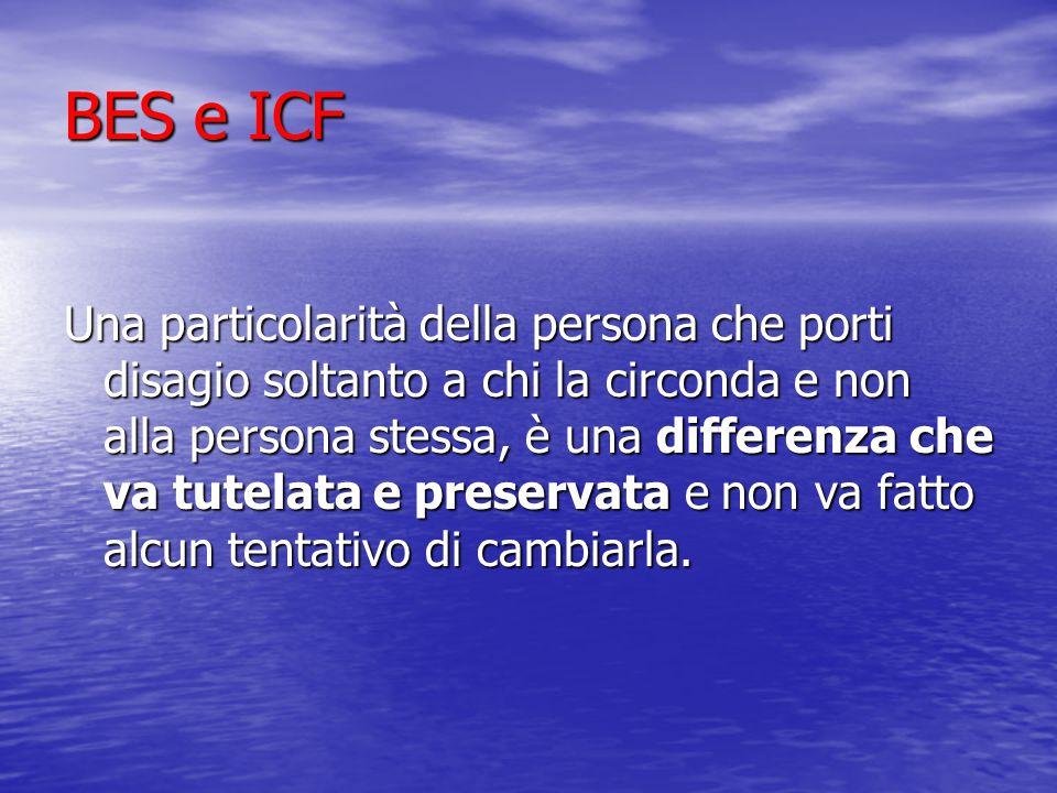 BES e ICF Una particolarità della persona che porti disagio soltanto a chi la circonda e non alla persona stessa, è una differenza che va tutelata e preservata e non va fatto alcun tentativo di cambiarla.