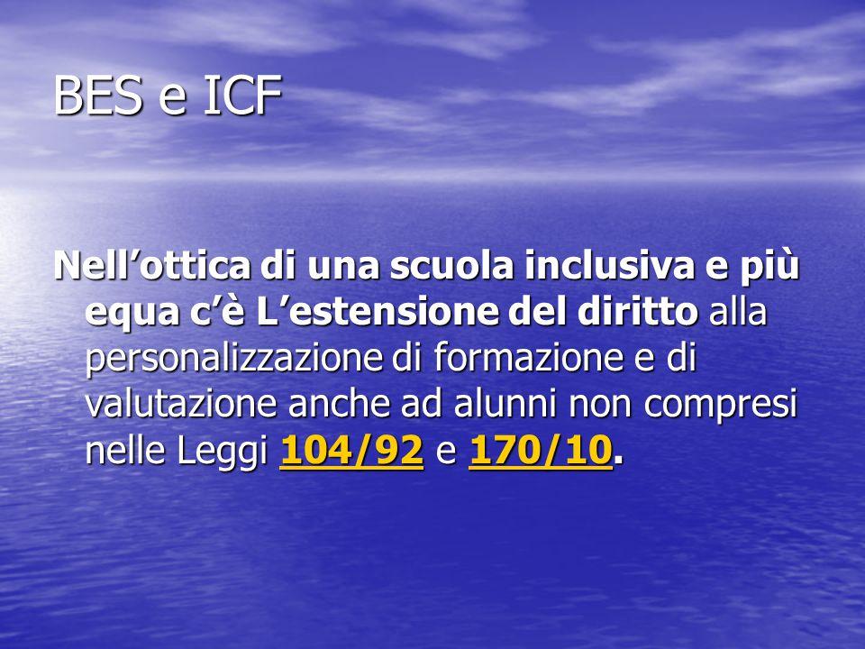 BES e ICF Nell'ottica di una scuola inclusiva e più equa c'è L'estensione del diritto alla personalizzazione di formazione e di valutazione anche ad alunni non compresi nelle Leggi 104/92 e 170/10.