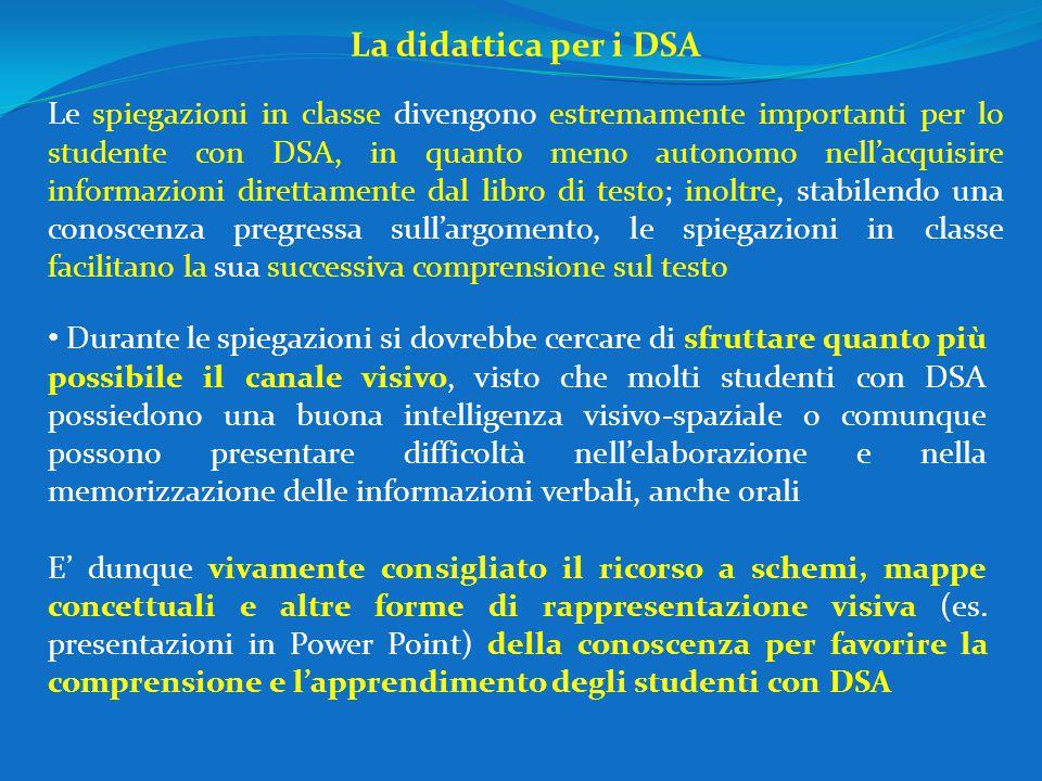 La didattica per i DSA Le spiegazioni in classe divengono estremamente importanti per lo studente con DSA, in quanto meno autonomo nell'acquisire info