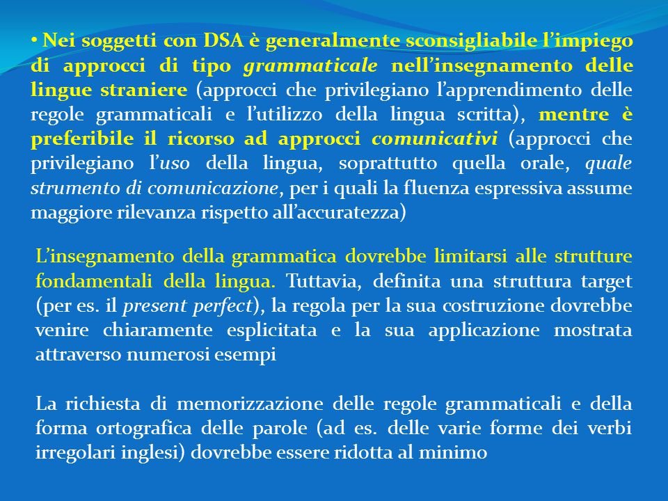 Nei soggetti con DSA è generalmente sconsigliabile l'impiego di approcci di tipo grammaticale nell'insegnamento delle lingue straniere (approcci che p