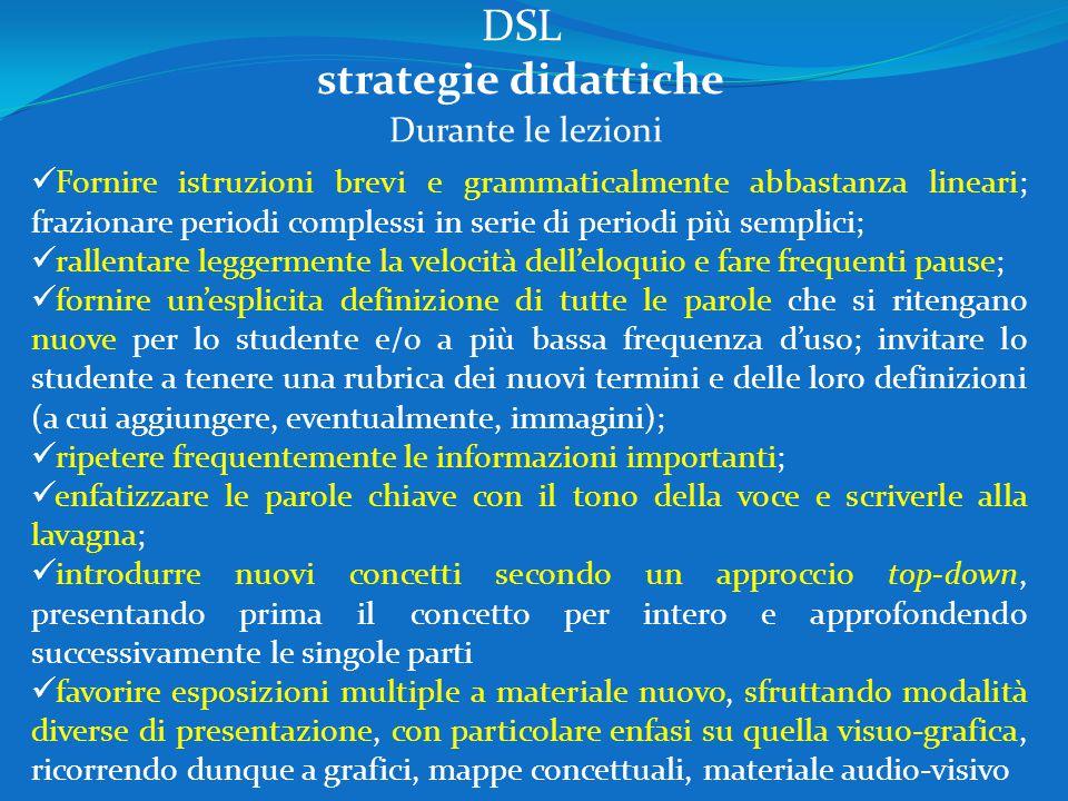 DSL strategie didattiche Fornire istruzioni brevi e grammaticalmente abbastanza lineari; frazionare periodi complessi in serie di periodi più semplici