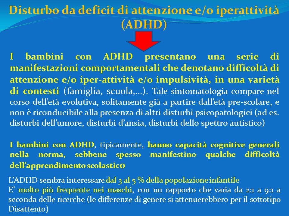 Disturbo da deficit di attenzione e/o iperattività (ADHD) I bambini con ADHD presentano una serie di manifestazioni comportamentali che denotano difficoltà di attenzione e/o iper-attività e/o impulsività, in una varietà di contesti (famiglia, scuola,…).